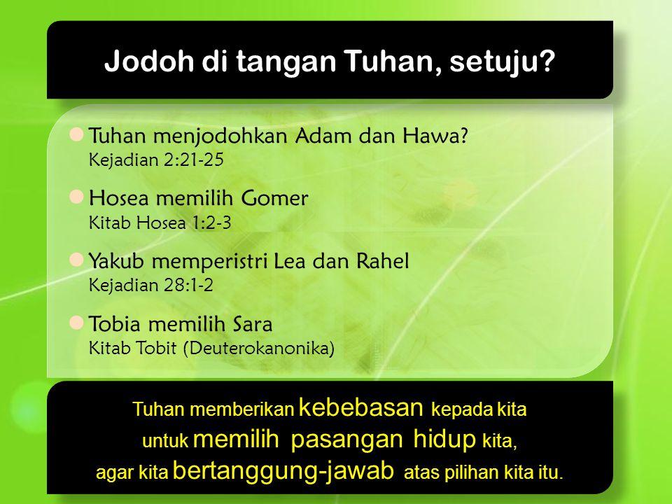  Tuhan menjodohkan Adam dan Hawa? Kejadian 2:21-25  Hosea memilih Gomer Kitab Hosea 1:2-3  Yakub memperistri Lea dan Rahel Kejadian 28:1-2  Tobia