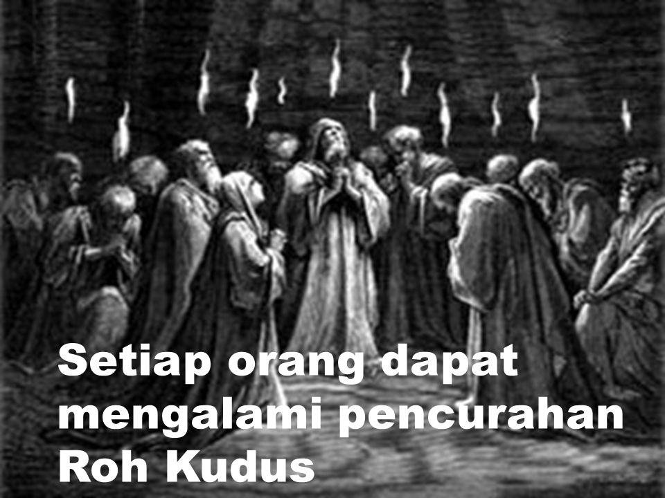 Setiap orang dapat mengalami pencurahan Roh Kudus