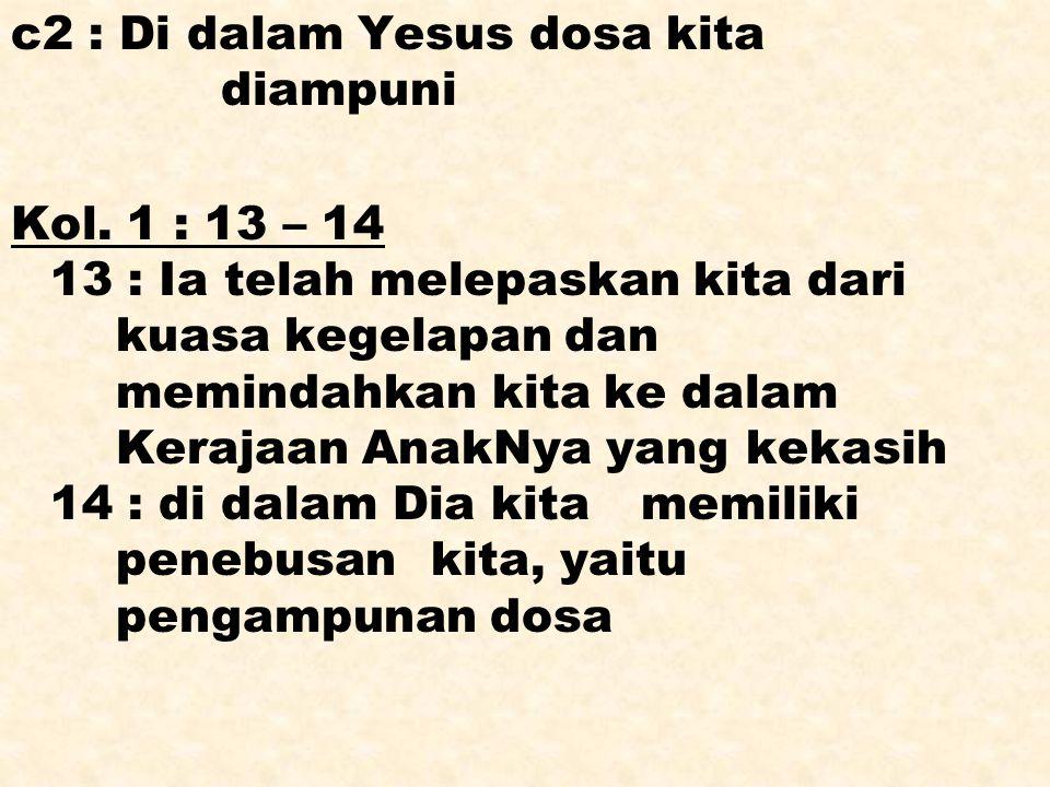 c3 : Halangan antara manusia dengan Bapa dimusnahkan C4 : Setelah Yesus naik ke Surga, Ia mengutus Roh Kudus yang membawa hidup baru bagi kita Upah dosa M A U T Yesus Kristus
