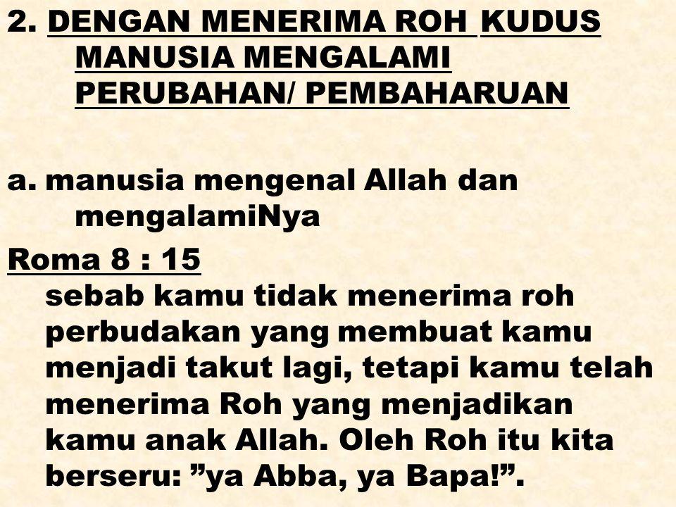 b: dapat berdoa dengan cara yang baru c: Kitab Suci, Liturgi, dan Sakramen-2 menjadi hidup kembali d: buah Roh berkembang di dalam dirinya Gal.