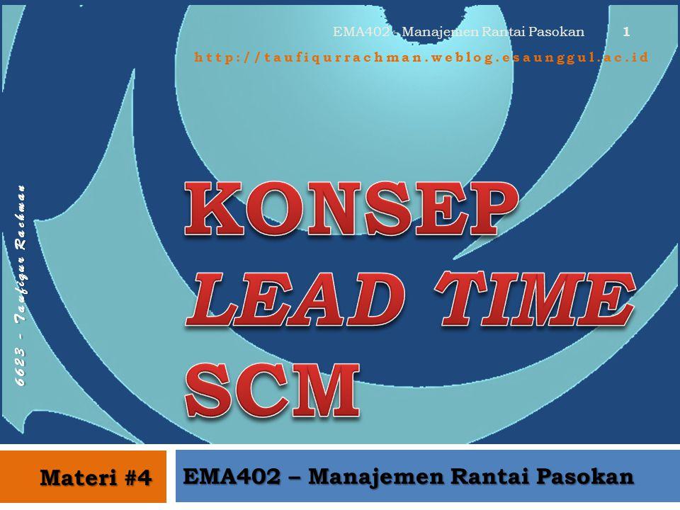 6 6 2 3 - T a u f i q u r R a c h m a n http://taufiqurrachman.weblog.esaunggul.ac.id EMA402 – Manajemen Rantai Pasokan Materi #4 1 EMA402 - Manajemen