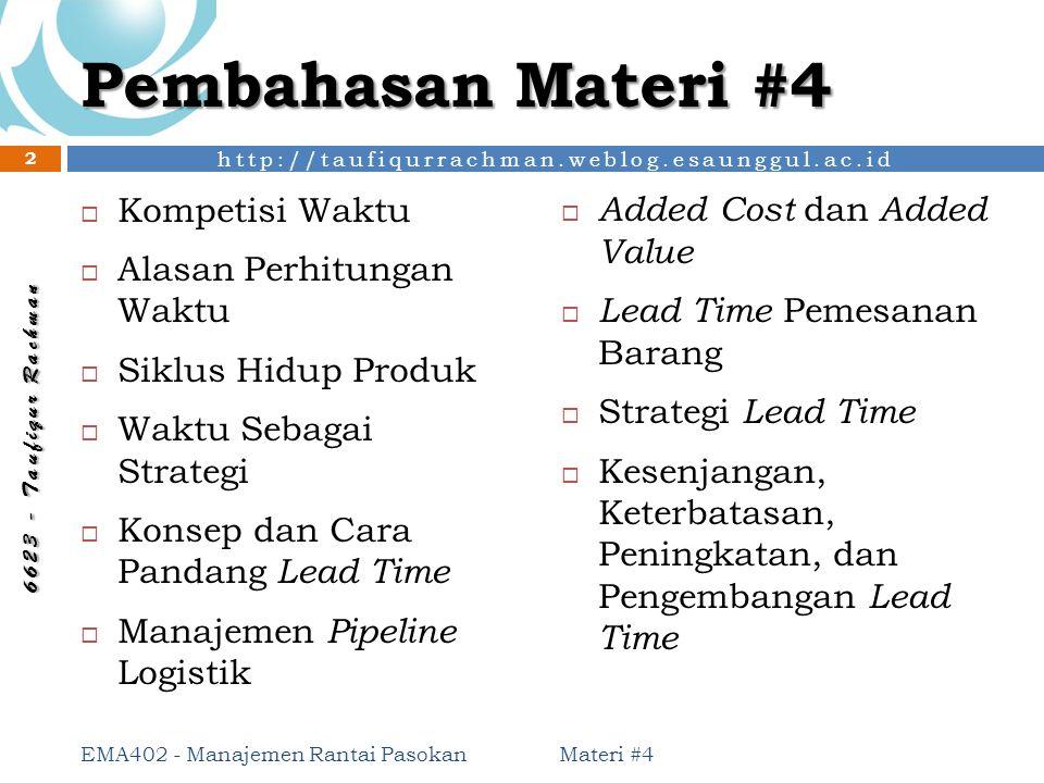 http://taufiqurrachman.weblog.esaunggul.ac.id 6 6 2 3 - T a u f i q u r R a c h m a n Pembahasan Materi #4 Materi #4 EMA402 - Manajemen Rantai Pasokan