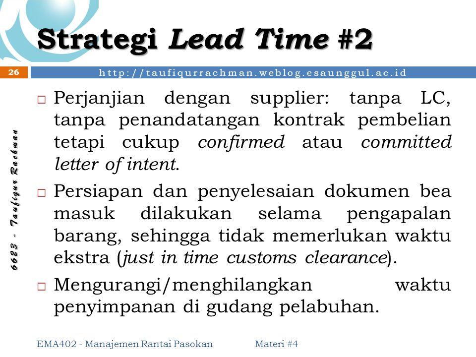 http://taufiqurrachman.weblog.esaunggul.ac.id 6 6 2 3 - T a u f i q u r R a c h m a n Strategi Lead Time #2 Materi #4 EMA402 - Manajemen Rantai Pasoka