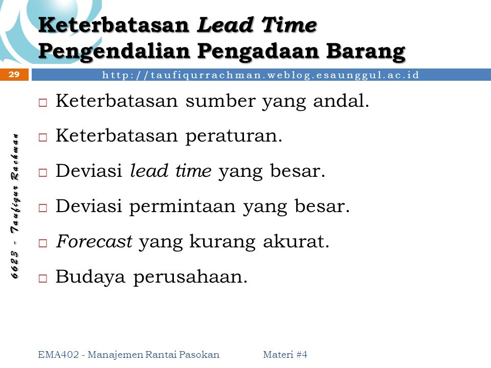 http://taufiqurrachman.weblog.esaunggul.ac.id 6 6 2 3 - T a u f i q u r R a c h m a n Keterbatasan Lead Time Pengendalian Pengadaan Barang Materi #4 E