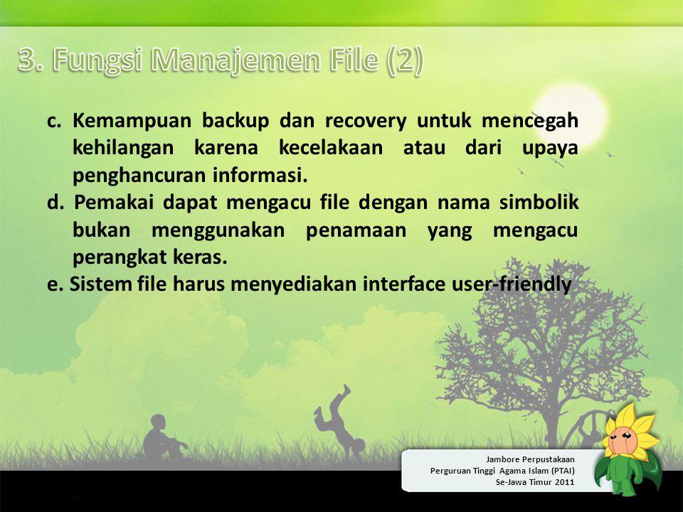 c. Kemampuan backup dan recovery untuk mencegah kehilangan karena kecelakaan atau dari upaya penghancuran informasi. d. Pemakai dapat mengacu file den
