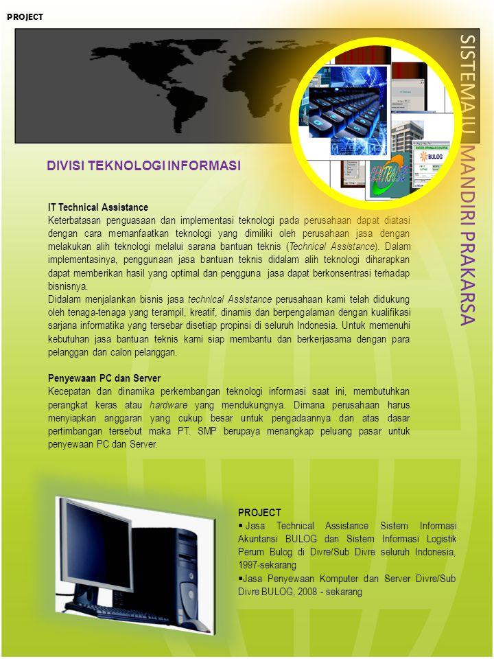 SISTEMAJU MANDIRI PRAKARSA IT Technical Assistance Keterbatasan penguasaan dan implementasi teknologi pada perusahaan dapat diatasi dengan cara memanf