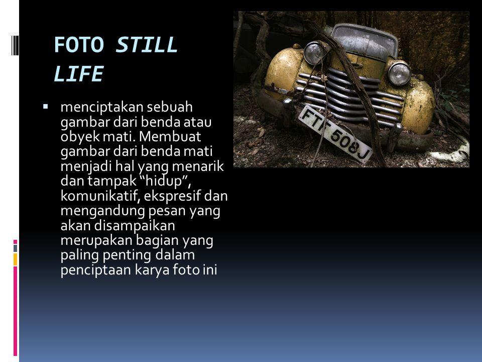 FOTO STILL LIFE  menciptakan sebuah gambar dari benda atau obyek mati.