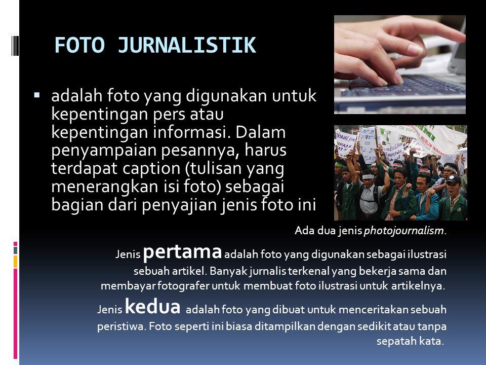FOTO JURNALISTIK  adalah foto yang digunakan untuk kepentingan pers atau kepentingan informasi.