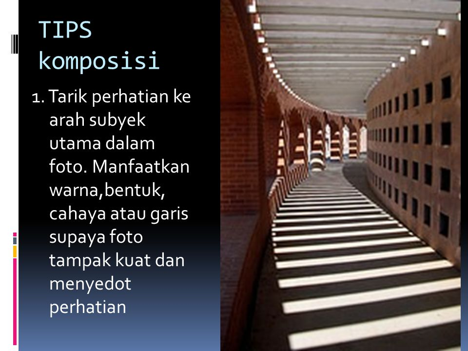 TIPS komposisi 1.Tarik perhatian ke arah subyek utama dalam foto.