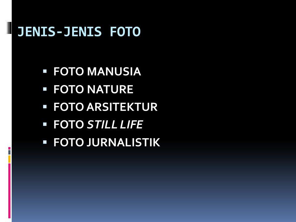 JENIS-JENIS FOTO  FOTO MANUSIA  FOTO NATURE  FOTO ARSITEKTUR  FOTO STILL LIFE  FOTO JURNALISTIK