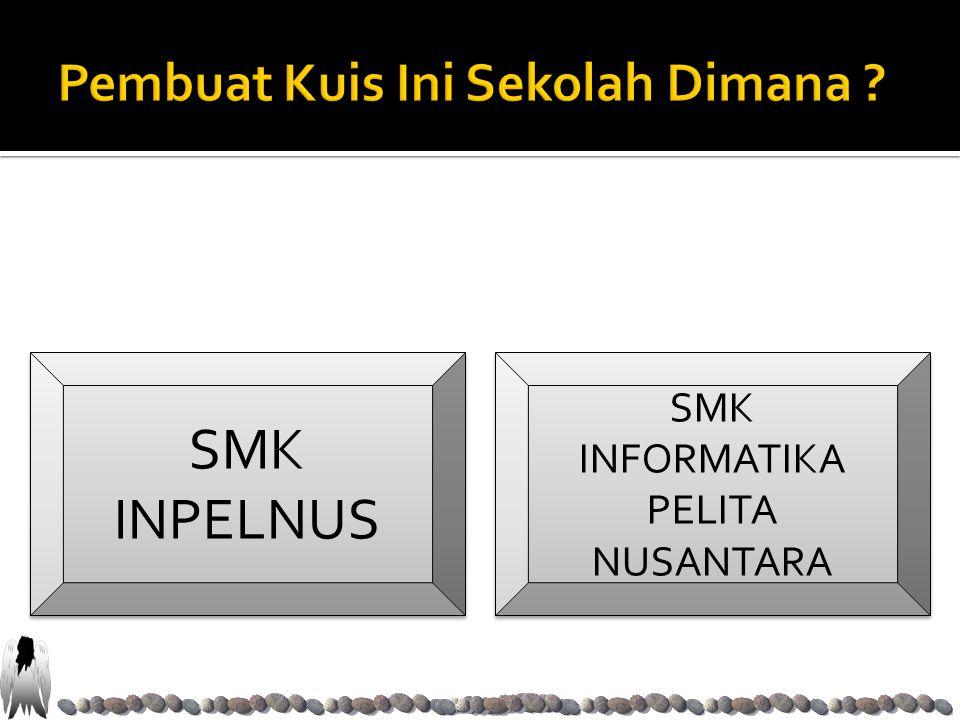 SMK INPELNUS SMK INPELNUS SMK INFORMATIKA PELITA NUSANTARA SMK INFORMATIKA PELITA NUSANTARA