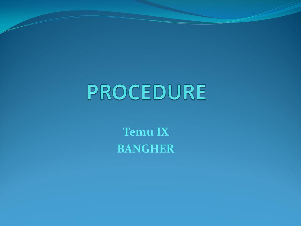 Definisi Procedure  Suatu program terpisah dalam blok sendiri yang berfungsi sebagai sub-program (modul program) yang merupakan sebuah program kecil untuk memproses sebagian dari pekerjaan program utama  Prosedur dipanggil dan digunakan di dalam blok program yang lainnya dengan menyebutkan judul prosedurnya