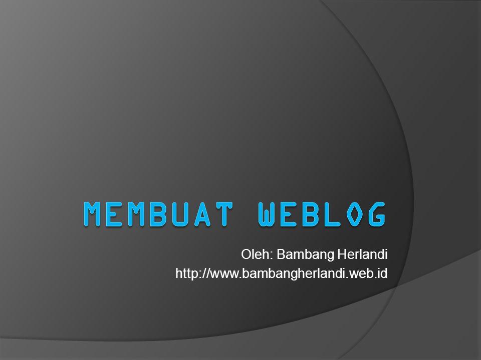 Oleh: Bambang Herlandi http://www.bambangherlandi.web.id