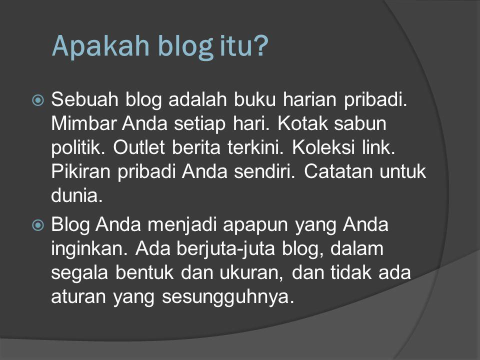 Apakah blog itu?  Sebuah blog adalah buku harian pribadi. Mimbar Anda setiap hari. Kotak sabun politik. Outlet berita terkini. Koleksi link. Pikiran