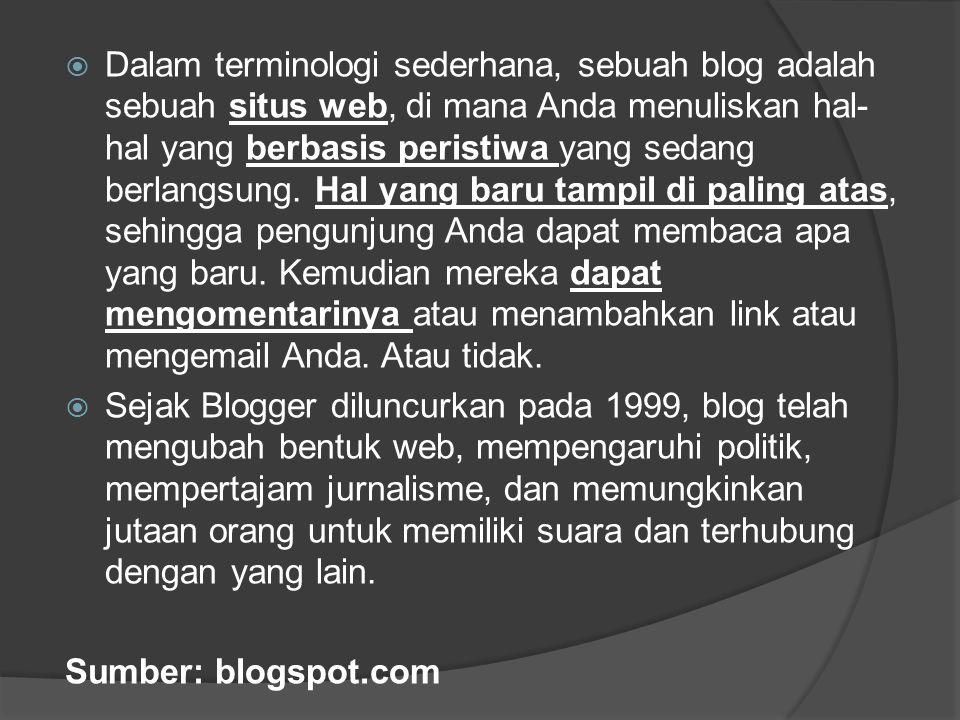  Dalam terminologi sederhana, sebuah blog adalah sebuah situs web, di mana Anda menuliskan hal- hal yang berbasis peristiwa yang sedang berlangsung.