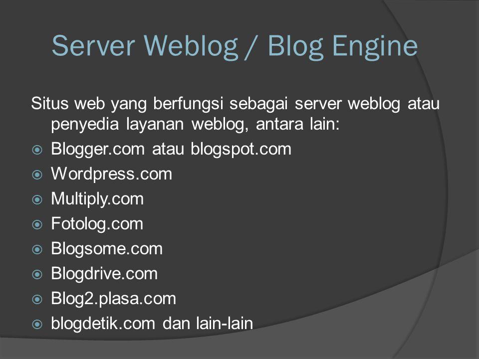 Server Weblog / Blog Engine Situs web yang berfungsi sebagai server weblog atau penyedia layanan weblog, antara lain:  Blogger.com atau blogspot.com