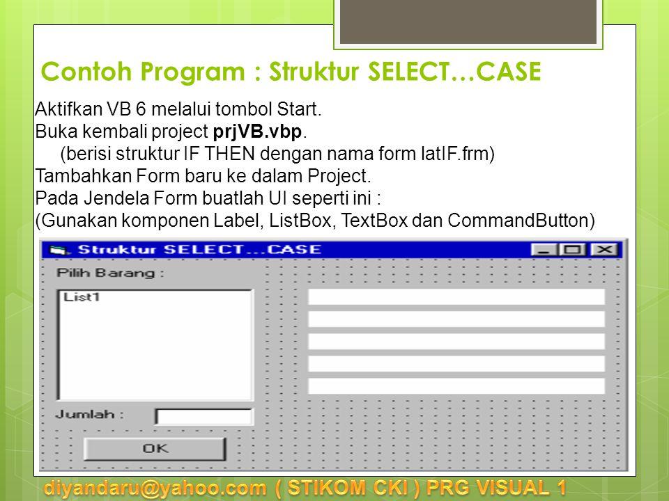 Contoh Program : Struktur SELECT…CASE Aktifkan VB 6 melalui tombol Start.