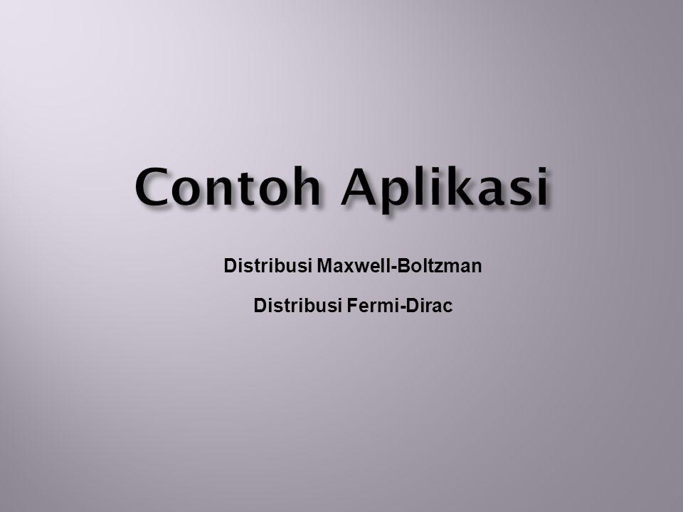 Distribusi Maxwell-Boltzman Distribusi Fermi-Dirac