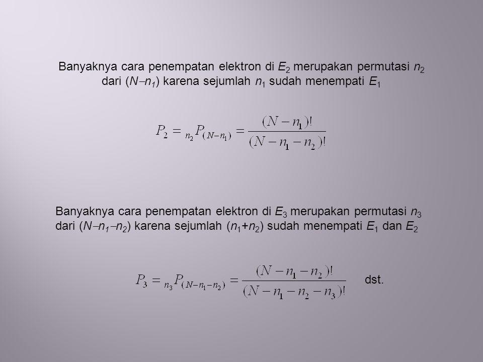 Banyaknya cara penempatan elektron di E 2 merupakan permutasi n 2 dari (N  n 1 ) karena sejumlah n 1 sudah menempati E 1 dst.