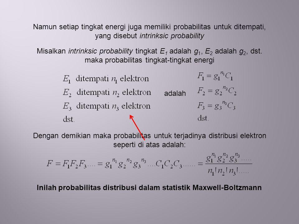 Namun setiap tingkat energi juga memiliki probabilitas untuk ditempati, yang disebut intrinksic probability Misalkan intrinksic probability tingkat E 1 adalah g 1, E 2 adalah g 2, dst.