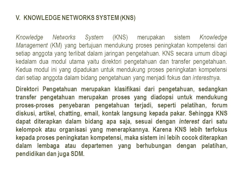 V. KNOWLEDGE NETWORKS SYSTEM (KNS) Knowledge Networks System (KNS) merupakan sistem Knowledge Management (KM) yang bertujuan mendukung proses peningka