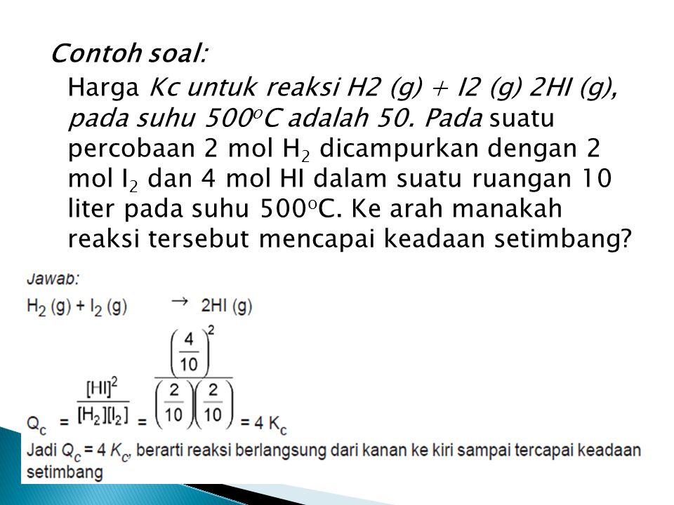 Contoh soal: Harga Kc untuk reaksi H2 (g) + I2 (g) 2HI (g), pada suhu 500 o C adalah 50. Pada suatu percobaan 2 mol H 2 dicampurkan dengan 2 mol I 2 d