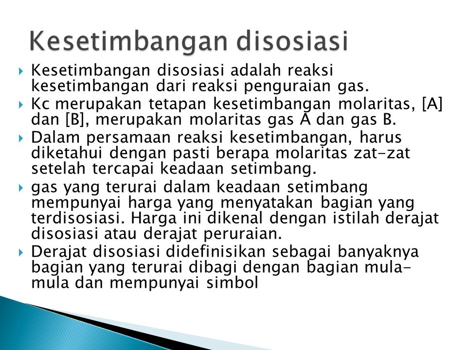 Kesetimbangan disosiasi adalah reaksi kesetimbangan dari reaksi penguraian gas.  Kc merupakan tetapan kesetimbangan molaritas, [A] dan [B], merupak
