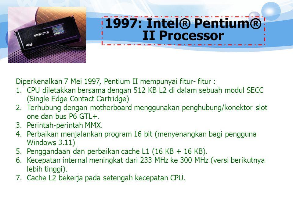 1.Processor generasi baru yang mampu menangani berbagai jenis data seperti suara, bunyi, tulisan tangan, danfoto 1993: Intel® Pentium® Processor 2.Processor yang dirancang untuk digunakan pada aplikasi server dan workstation, yang dibuat untukmemproses data secara cepat, processor ini mempunyai 5,5 jt transistor yang tertanam.