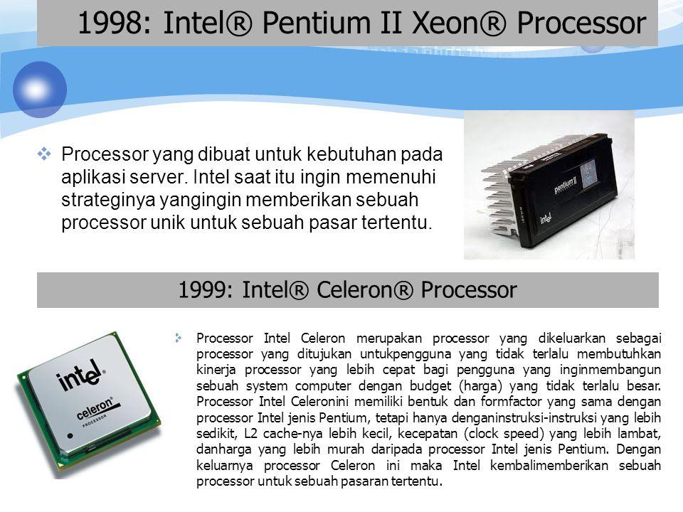 1997: Intel® Pentium® II Processor Diperkenalkan 7 Mei 1997, Pentium II mempunyai fitur- fitur : 1.CPU diletakkan bersama dengan 512 KB L2 di dalam sebuah modul SECC (Single Edge Contact Cartridge) 2.Terhubung dengan motherboard menggunakan penghubung/konektor slot one dan bus P6 GTL+.