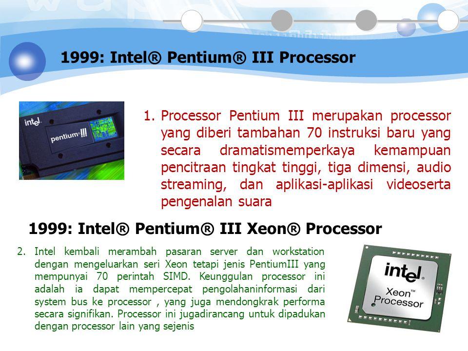 1998: Intel® Pentium II Xeon® Processor  Processor yang dibuat untuk kebutuhan pada aplikasi server.