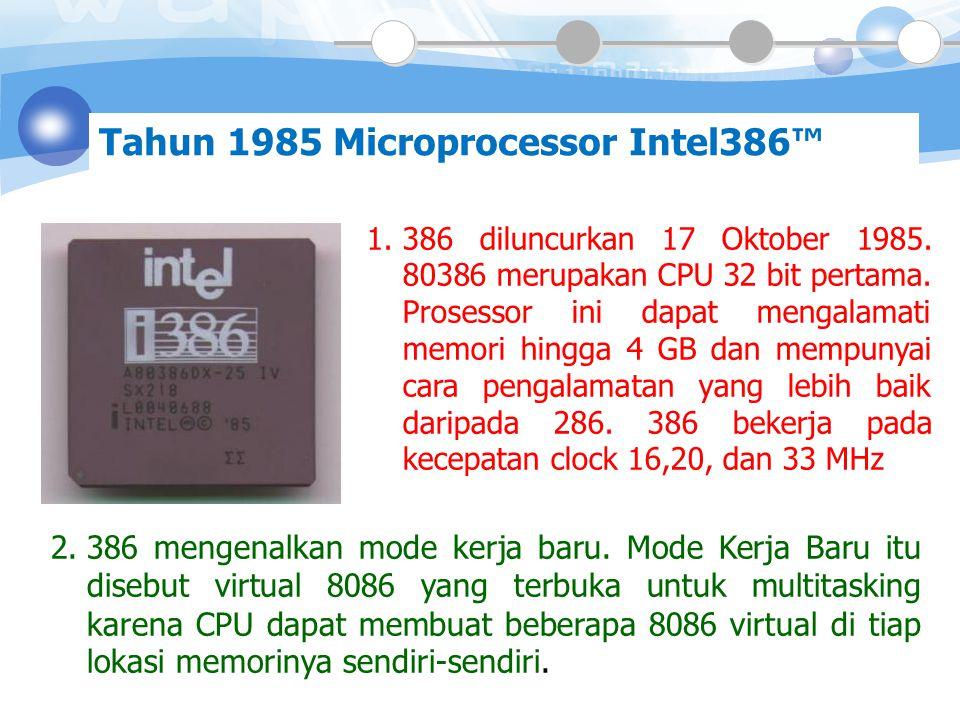 Tahun 1982 Microprocessor i286 Microprocessor 1.Frekuensi clock ditingkatkan, tetapi perbaikan yang utama ialah optimasi penanganan perintah.