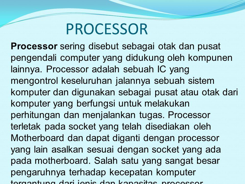 PROCESSOR Processor sering disebut sebagai otak dan pusat pengendali computer yang didukung oleh kompunen lainnya. Processor adalah sebuah IC yang men