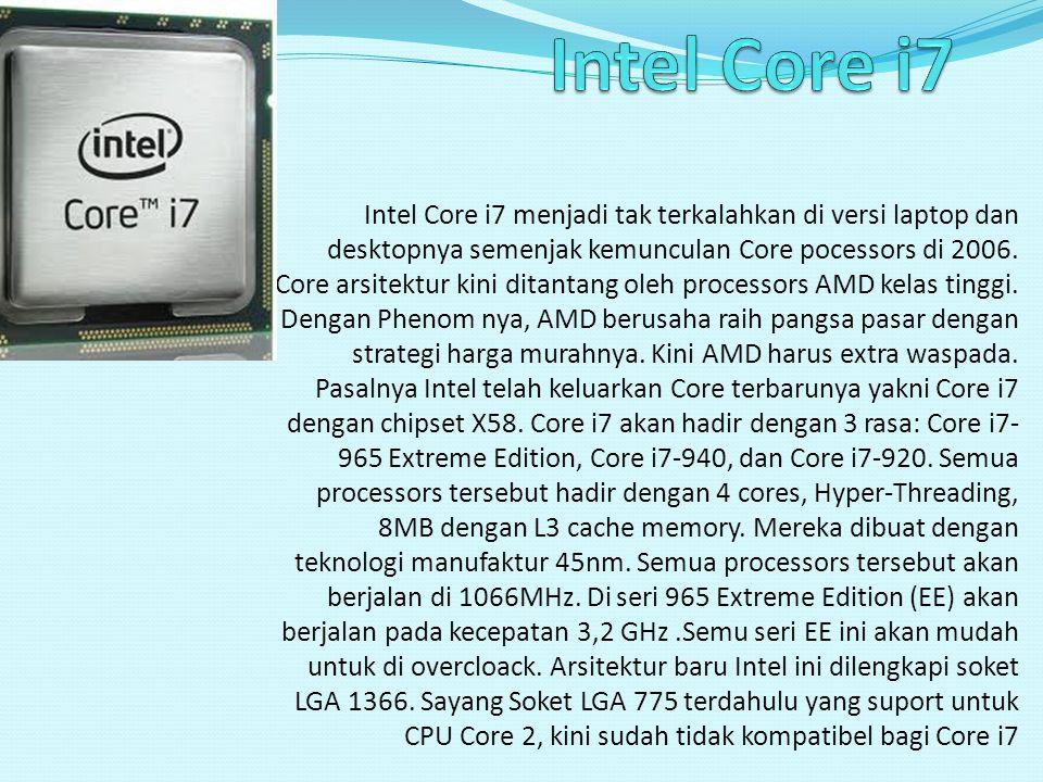 Intel Core i7 menjadi tak terkalahkan di versi laptop dan desktopnya semenjak kemunculan Core pocessors di 2006. Core arsitektur kini ditantang oleh p