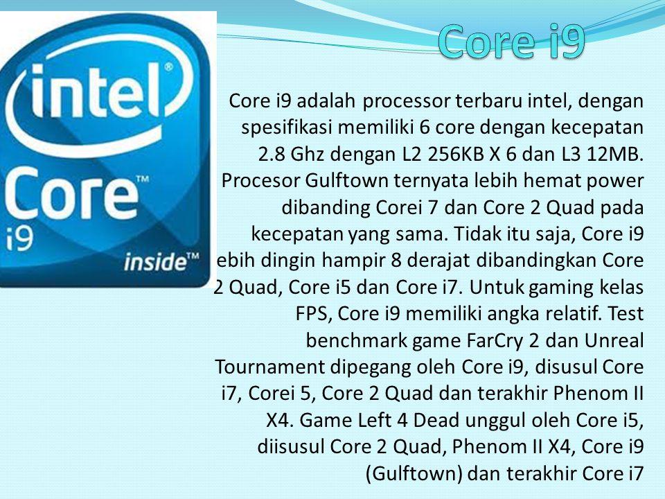 Core i9 adalah processor terbaru intel, dengan spesifikasi memiliki 6 core dengan kecepatan 2.8 Ghz dengan L2 256KB X 6 dan L3 12MB. Procesor Gulftown