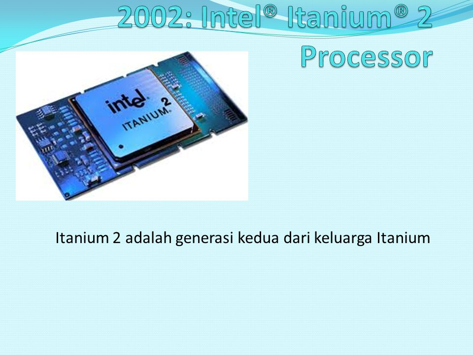 Itanium 2 adalah generasi kedua dari keluarga Itanium