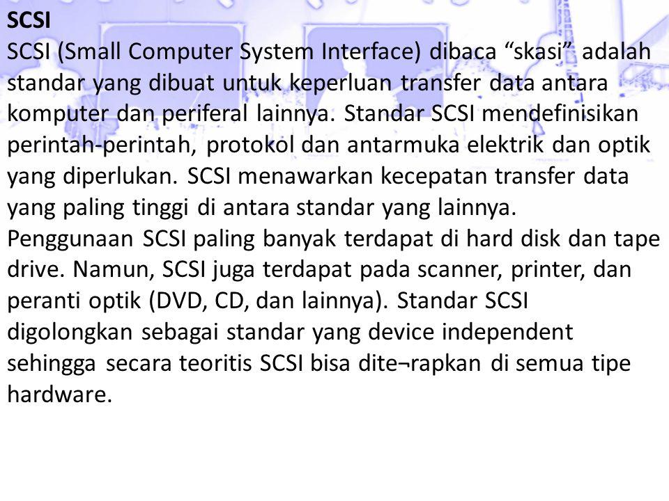 """SCSI SCSI (Small Computer System Interface) dibaca """"skasi"""" adalah standar yang dibuat untuk keperluan transfer data antara komputer dan periferal lain"""