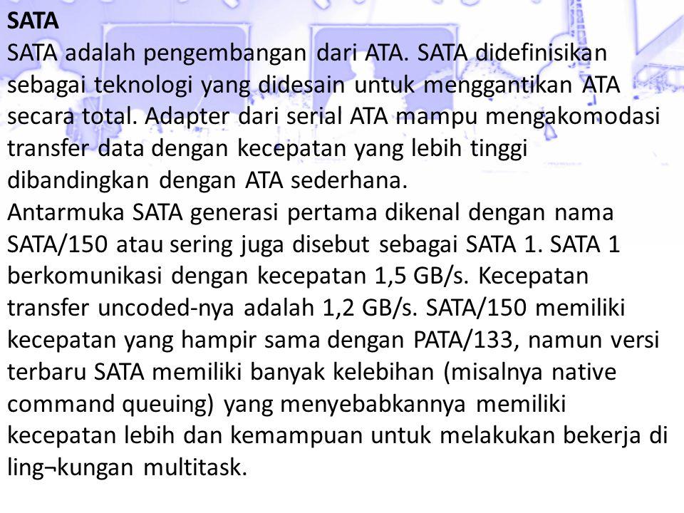 SATA SATA adalah pengembangan dari ATA. SATA didefinisikan sebagai teknologi yang didesain untuk menggantikan ATA secara total. Adapter dari serial AT