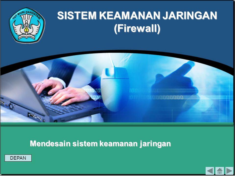 Mendesain sistem keamanan jaringan SISTEM KEAMANAN JARINGAN (Firewall) DEPAN