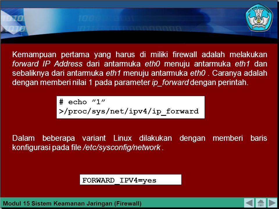 Kemampuan pertama yang harus di miliki firewall adalah melakukan forward IP Address dari antarmuka eth0 menuju antarmuka eth1 dan sebaliknya dari antarmuka eth1 menuju antarmuka eth0.