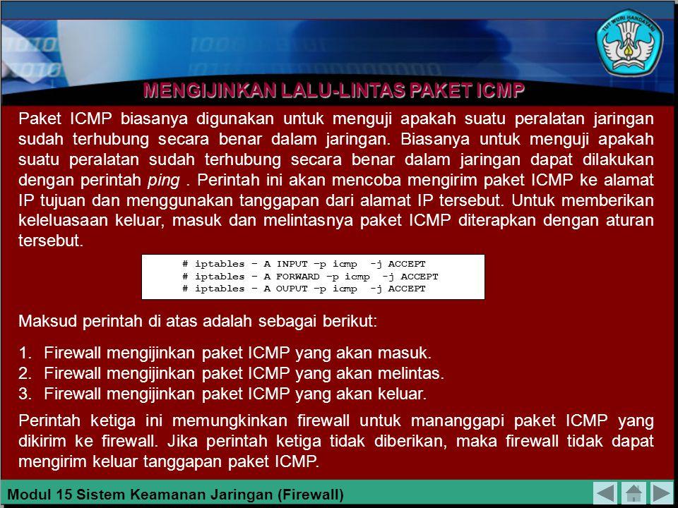 MENGIJINKAN LALU-LINTAS PAKET ICMP Paket ICMP biasanya digunakan untuk menguji apakah suatu peralatan jaringan sudah terhubung secara benar dalam jaringan.