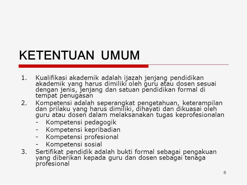 6 KETENTUAN UMUM 1.Kualifikasi akademik adalah ijazah jenjang pendidikan akademik yang harus dimiliki oleh guru atau dosen sesuai dengan jenis, jenjan
