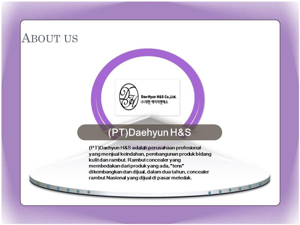 A BOUT US (PT)Daehyun H&S adalah perusahaan profesional yang menjual keindahan, pembangunan produk bidang kulit dan rambut.