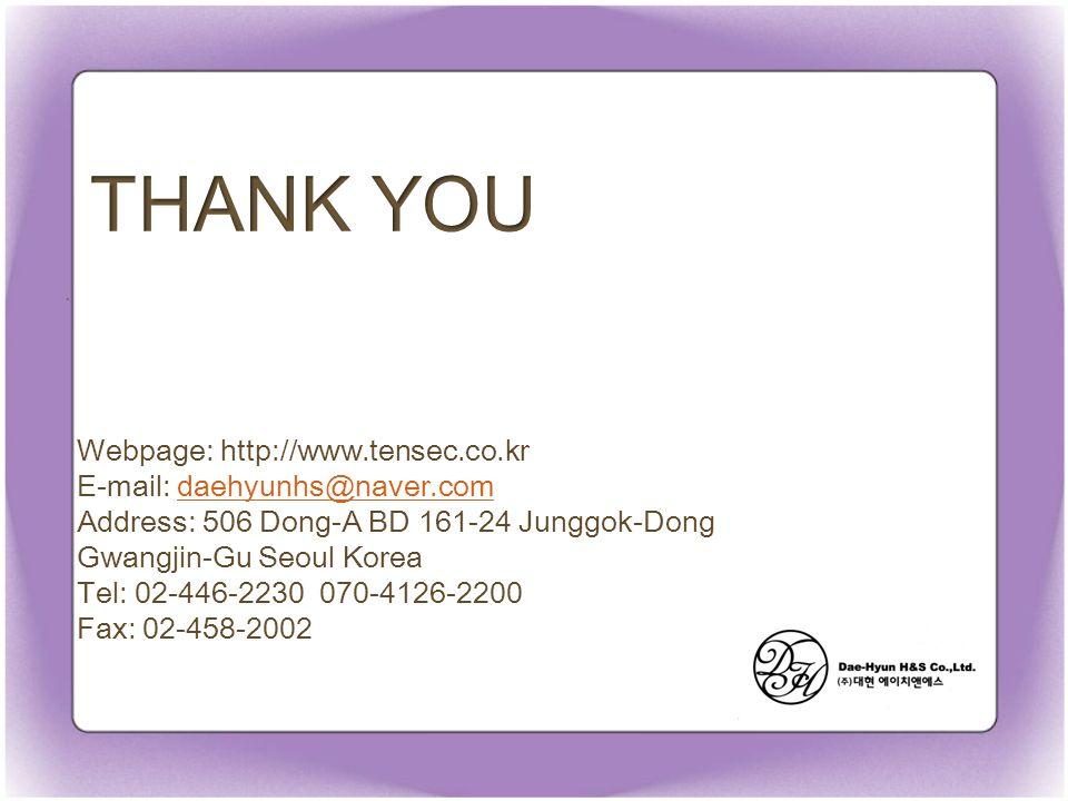 Webpage: http://www.tensec.co.kr E-mail: daehyunhs@naver.comdaehyunhs@naver.com Address: 506 Dong-A BD 161-24 Junggok-Dong Gwangjin-Gu Seoul Korea Tel: 02-446-2230 070-4126-2200 Fax: 02-458-2002