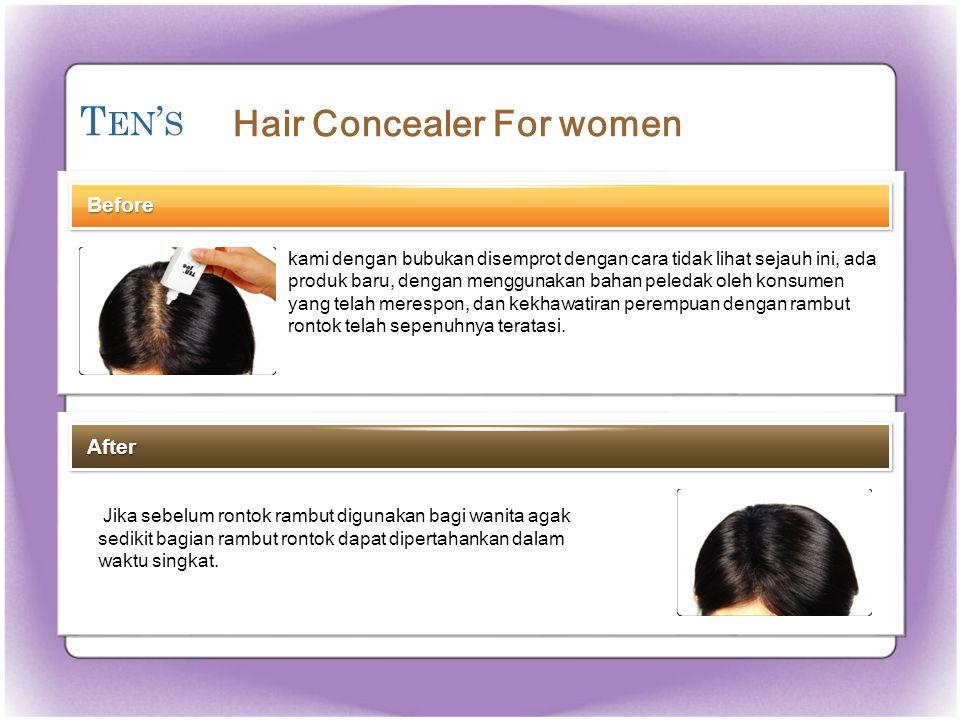 T EN ' S Before Jika sebelum rontok rambut digunakan bagi wanita agak sedikit bagian rambut rontok dapat dipertahankan dalam waktu singkat.