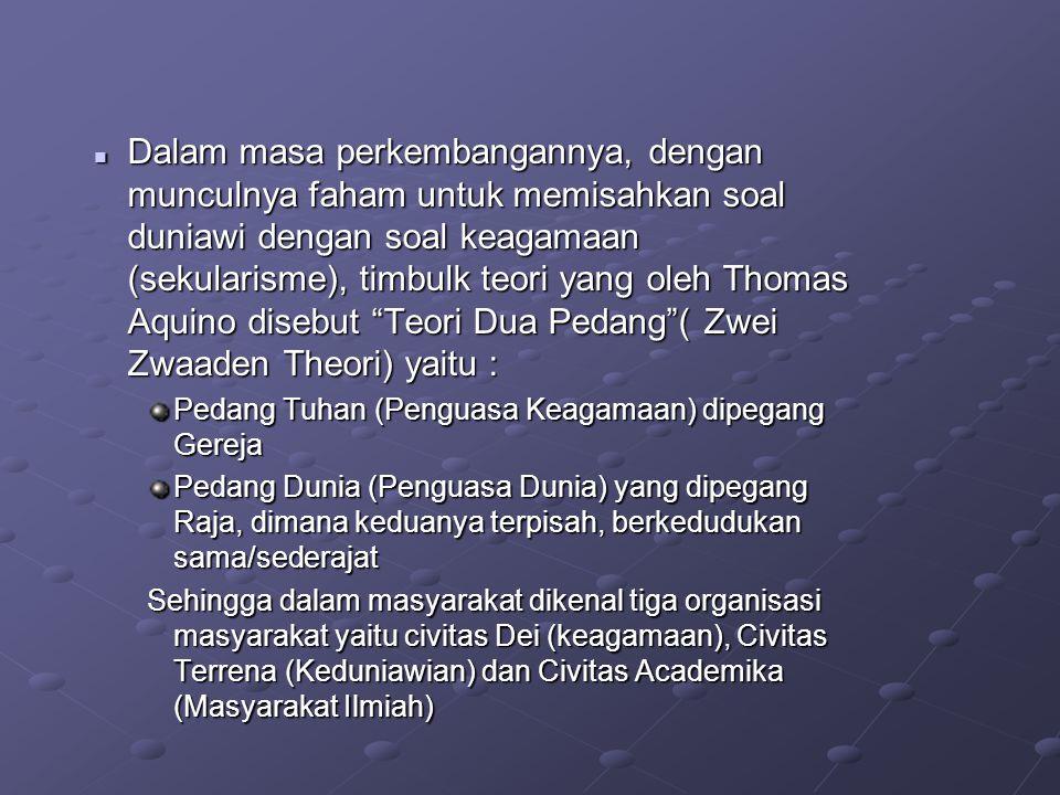  Dalam masa perkembangannya, dengan munculnya faham untuk memisahkan soal duniawi dengan soal keagamaan (sekularisme), timbulk teori yang oleh Thomas