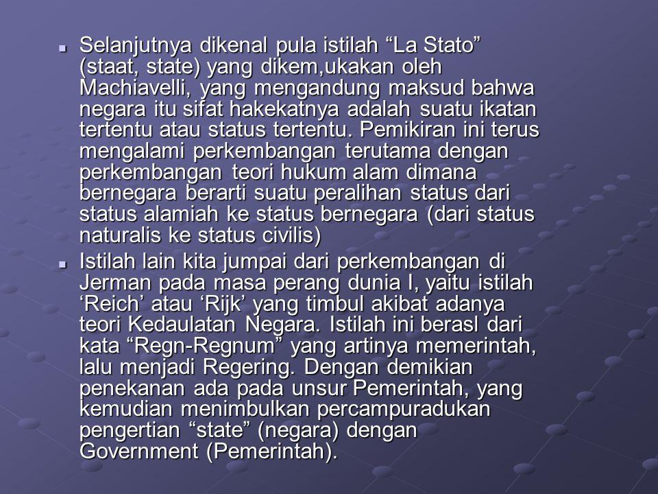 """ Selanjutnya dikenal pula istilah """"La Stato"""" (staat, state) yang dikem,ukakan oleh Machiavelli, yang mengandung maksud bahwa negara itu sifat hakekat"""