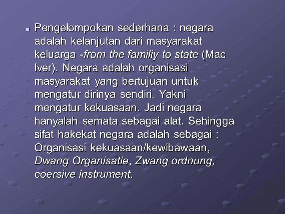  Pengelompokan sederhana : negara adalah kelanjutan dari masyarakat keluarga -from the familiy to state (Mac Iver). Negara adalah organisasi masyarak
