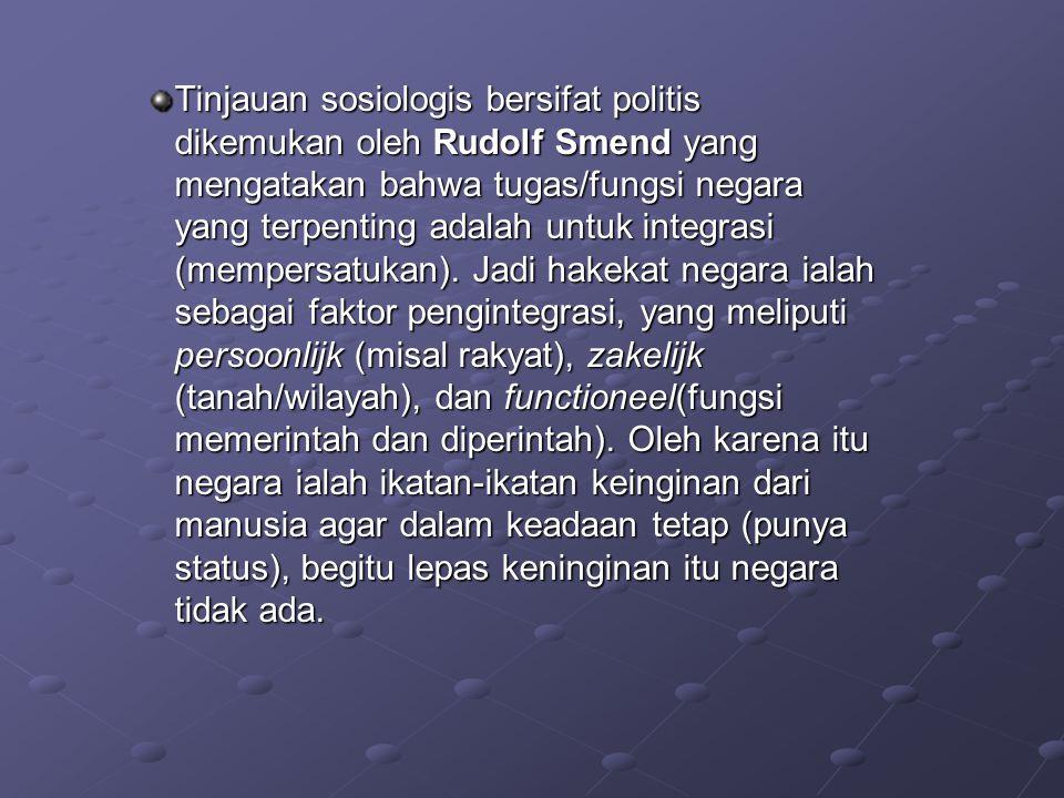 Tinjauan sosiologis bersifat politis dikemukan oleh Rudolf Smend yang mengatakan bahwa tugas/fungsi negara yang terpenting adalah untuk integrasi (mem