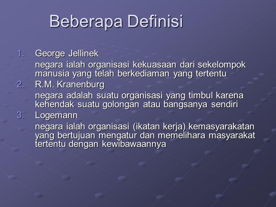 Beberapa Definisi 1.George Jellinek negara ialah organisasi kekuasaan dari sekelompok manusia yang telah berkediaman yang tertentu 2.R.M. Kranenburg n