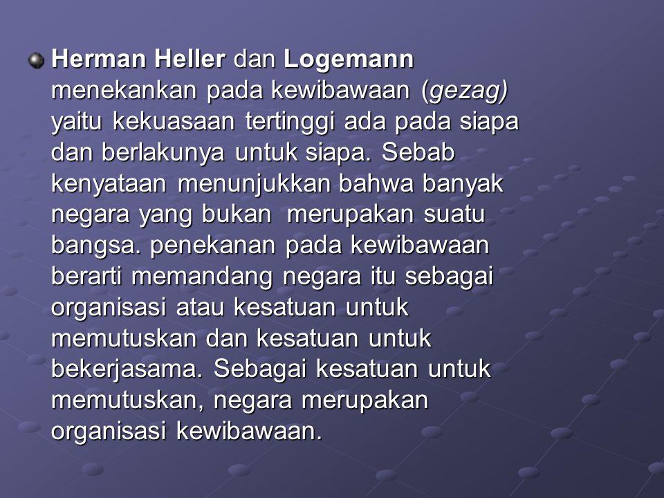 Herman Heller dan Logemann menekankan pada kewibawaan (gezag) yaitu kekuasaan tertinggi ada pada siapa dan berlakunya untuk siapa. Sebab kenyataan men